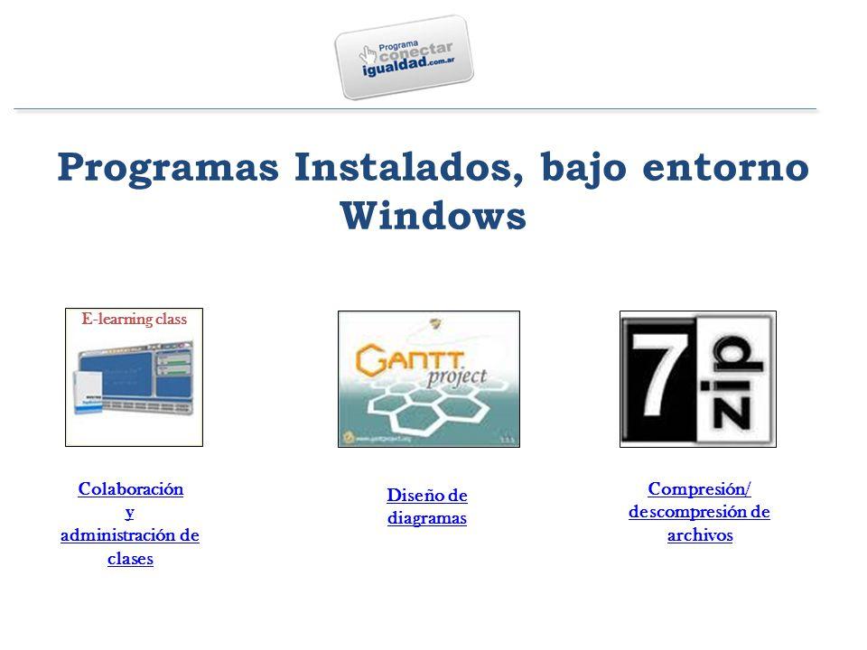 E-learning class Colaboración y administración de clases Diseño de diagramas Compresión/ descompresión de archivos Programas Instalados, bajo entorno Windows