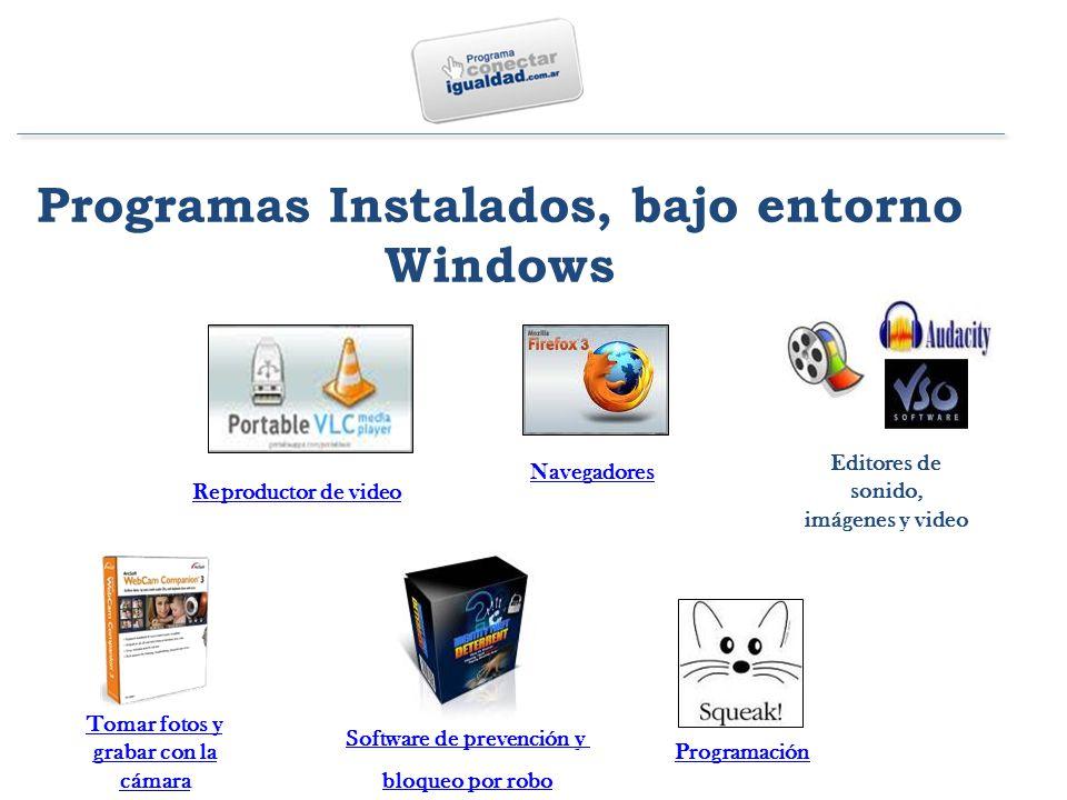 Programas Instalados, bajo entorno Windows Reproductor de video Navegadores Tomar fotos y grabar con la cámara Editores de sonido, imágenes y video Programación Software de prevención y bloqueo por robo