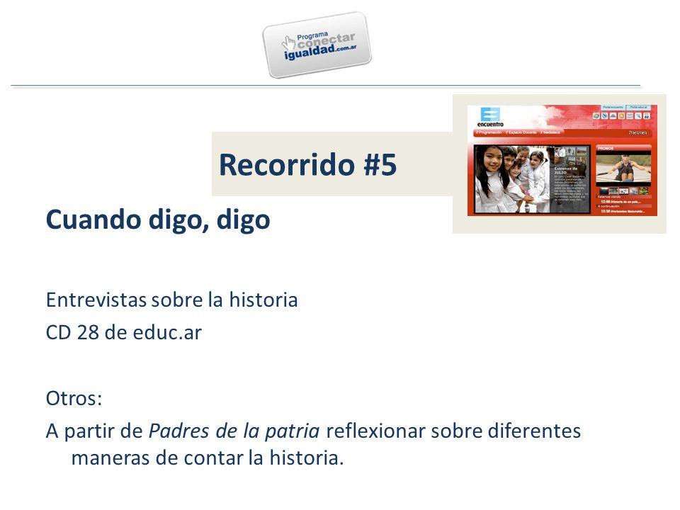 Cuando digo, digo Entrevistas sobre la historia CD 28 de educ.ar Otros: A partir de Padres de la patria reflexionar sobre diferentes maneras de contar la historia.