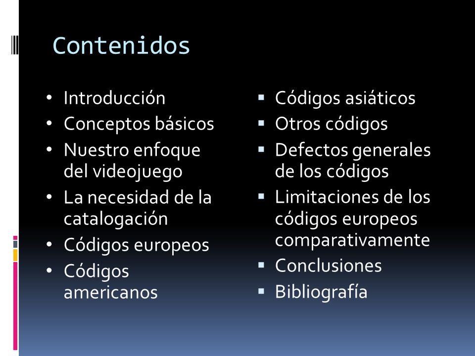 Contenidos  Códigos asiáticos  Otros códigos  Defectos generales de los códigos  Limitaciones de los códigos europeos comparativamente  Conclusiones  Bibliografía Introducción Conceptos básicos Nuestro enfoque del videojuego La necesidad de la catalogación Códigos europeos Códigos americanos
