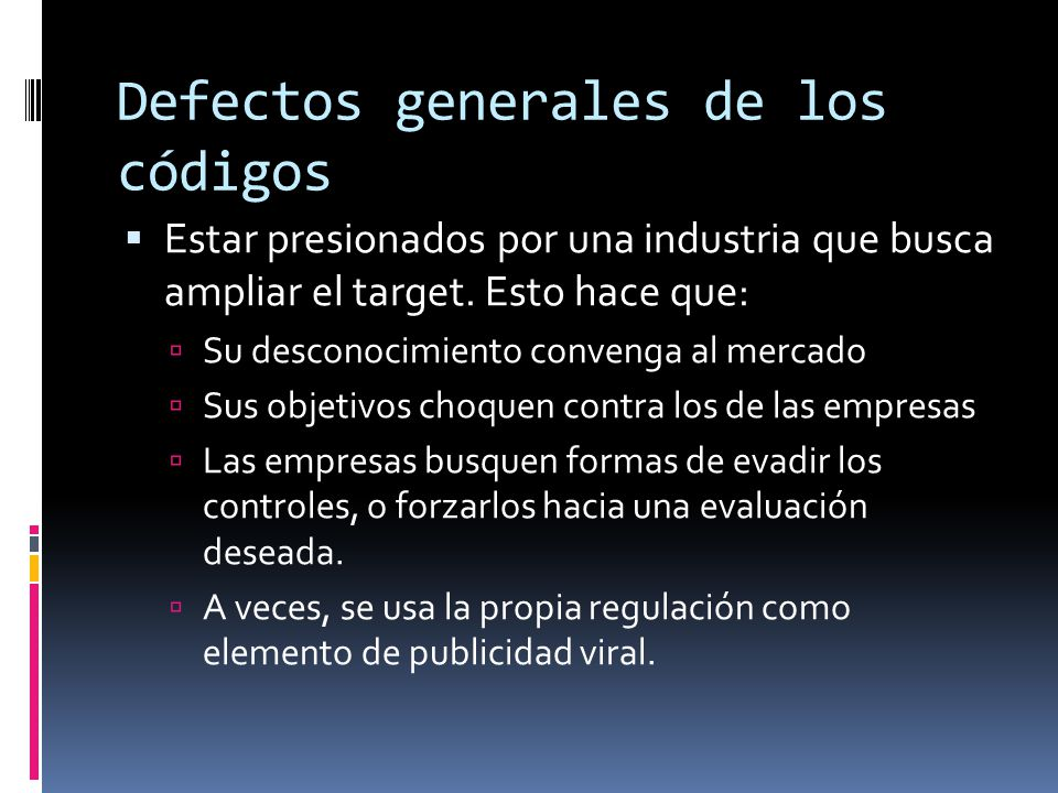 Defectos generales de los códigos  Estar presionados por una industria que busca ampliar el target.