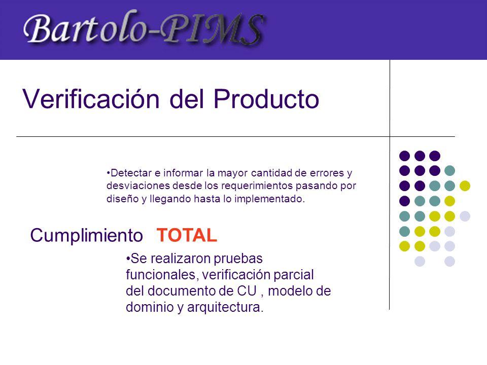 Verificación del Producto Detectar e informar la mayor cantidad de errores y desviaciones desde los requerimientos pasando por diseño y llegando hasta lo implementado.