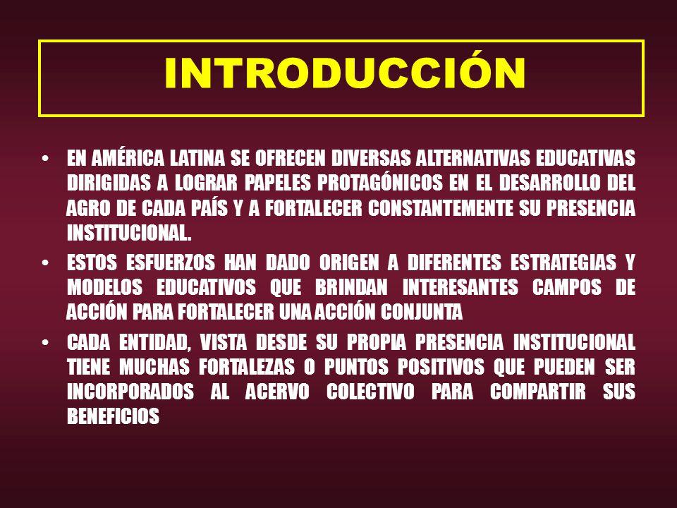 INTRODUCCIÓN EN AMÉRICA LATINA SE OFRECEN DIVERSAS ALTERNATIVAS EDUCATIVAS DIRIGIDAS A LOGRAR PAPELES PROTAGÓNICOS EN EL DESARROLLO DEL AGRO DE CADA PAÍS Y A FORTALECER CONSTANTEMENTE SU PRESENCIA INSTITUCIONAL.