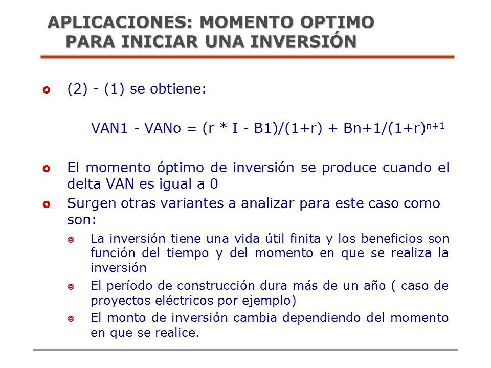  (2) - (1) se obtiene: VAN1 - VANo = (r * I - B1)/(1+r) + Bn+1/(1+r) n+1  El momento óptimo de inversión se produce cuando el delta VAN es igual a 0  Surgen otras variantes a analizar para este caso como son:  La inversión tiene una vida útil finita y los beneficios son función del tiempo y del momento en que se realiza la inversión  El período de construcción dura más de un año ( caso de proyectos eléctricos por ejemplo)  El monto de inversión cambia dependiendo del momento en que se realice.