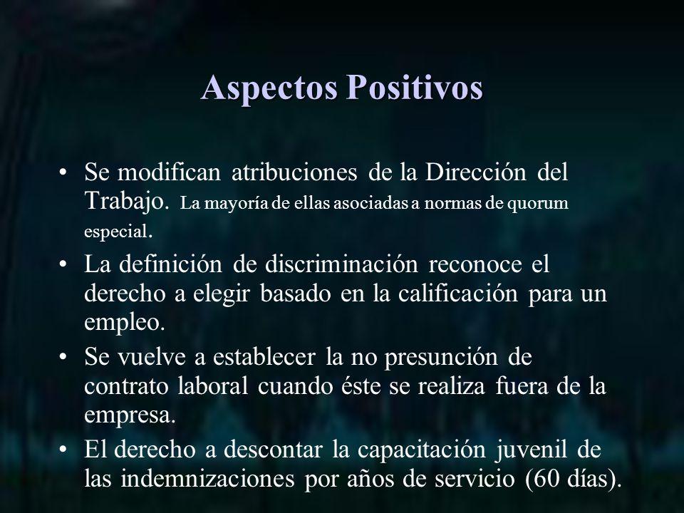 Aspectos Positivos Se modifican atribuciones de la Dirección del Trabajo.