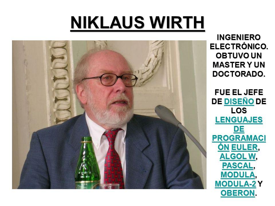 NIKLAUS WIRTH INGENIERO ELECTRÓNICO. OBTUVO UN MASTER Y UN DOCTORADO.