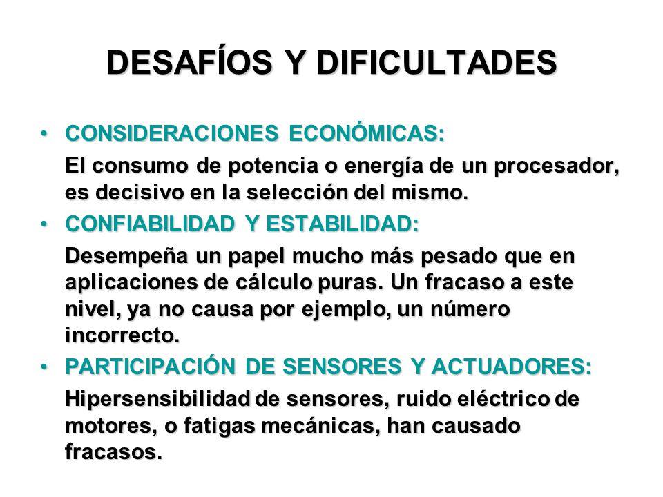 DESAFÍOS Y DIFICULTADES CONSIDERACIONES ECONÓMICAS:CONSIDERACIONES ECONÓMICAS: El consumo de potencia o energía de un procesador, es decisivo en la selección del mismo.