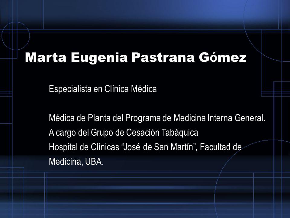 Marta Eugenia Pastrana G ó mez Especialista en Clínica Médica Médica de Planta del Programa de Medicina Interna General.