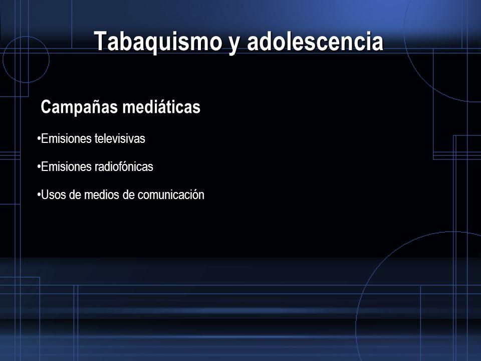 Tabaquismo y adolescencia Campañas mediáticas Emisiones televisivas Emisiones radiofónicas Usos de medios de comunicación