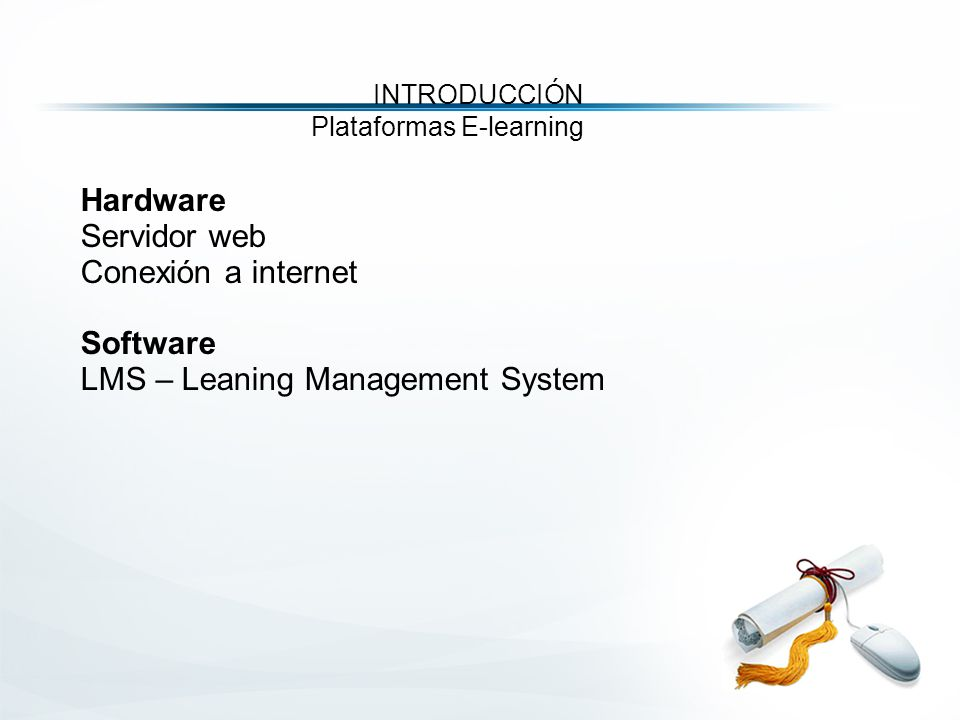 Hardware Servidor web Conexión a internet Software LMS – Leaning Management System INTRODUCCIÓN Plataformas E-learning