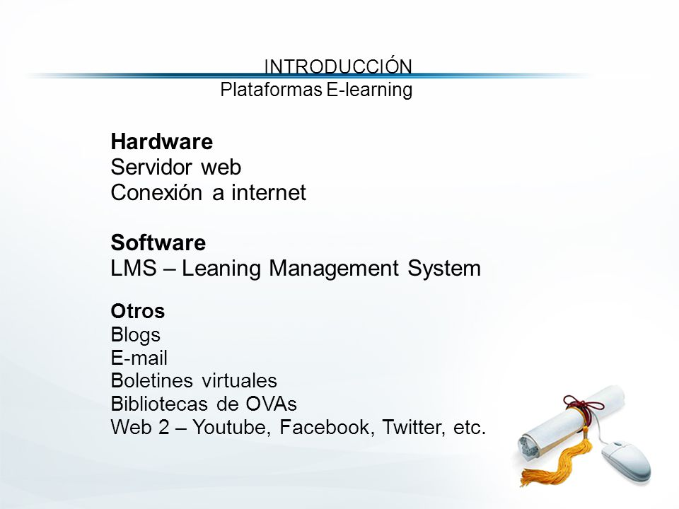 Hardware Servidor web Conexión a internet Software LMS – Leaning Management System Otros Blogs E-mail Boletines virtuales Bibliotecas de OVAs Web 2 – Youtube, Facebook, Twitter, etc.
