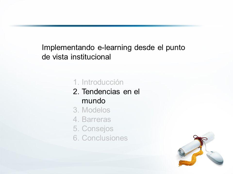 1.Introducción 2.Tendencias en el mundo 3.Modelos 4.Barreras 5.Consejos 6.Conclusiones Implementando e-learning desde el punto de vista institucional