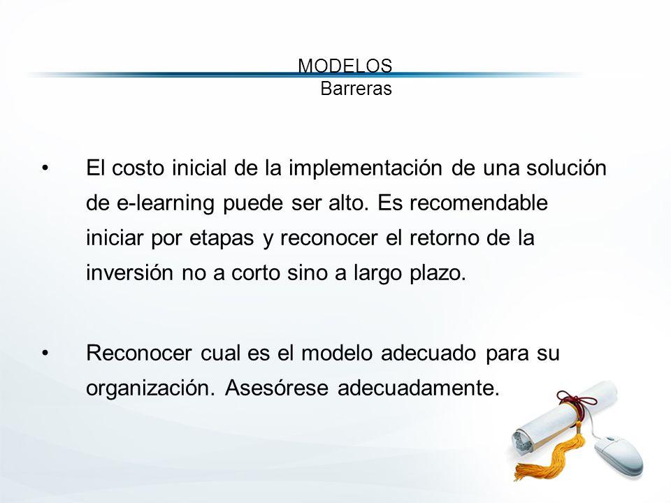 MODELOS Barreras El costo inicial de la implementación de una solución de e-learning puede ser alto.