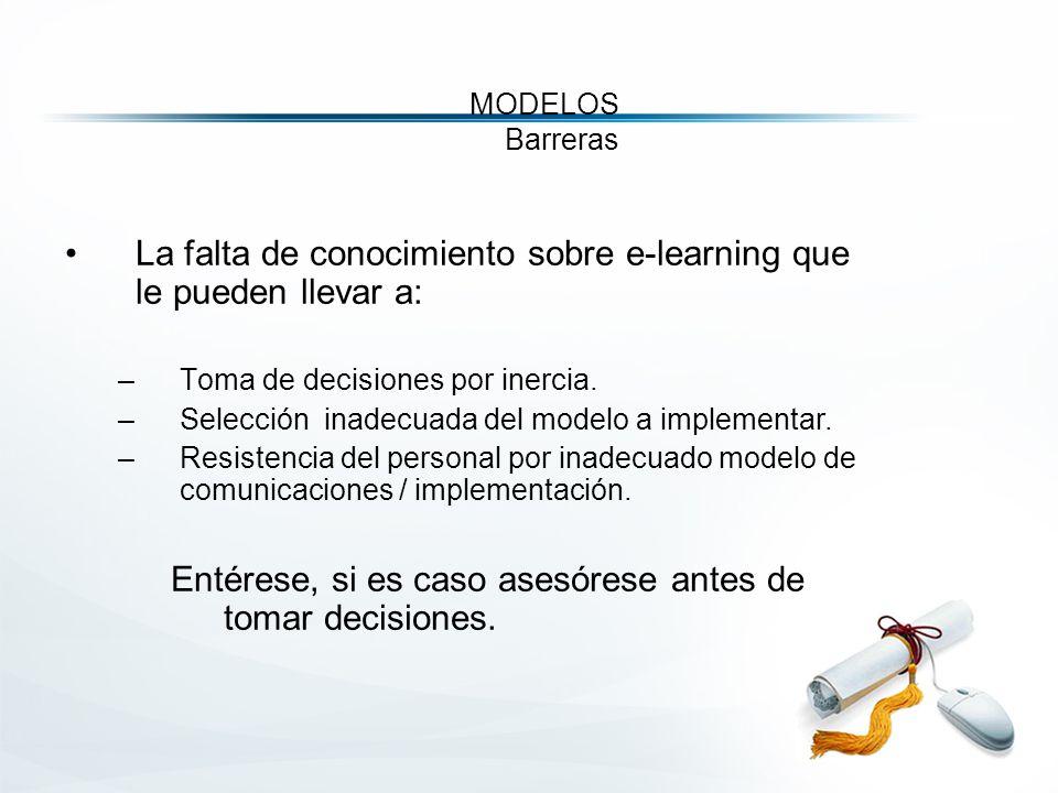 MODELOS Barreras La falta de conocimiento sobre e-learning que le pueden llevar a: –Toma de decisiones por inercia.