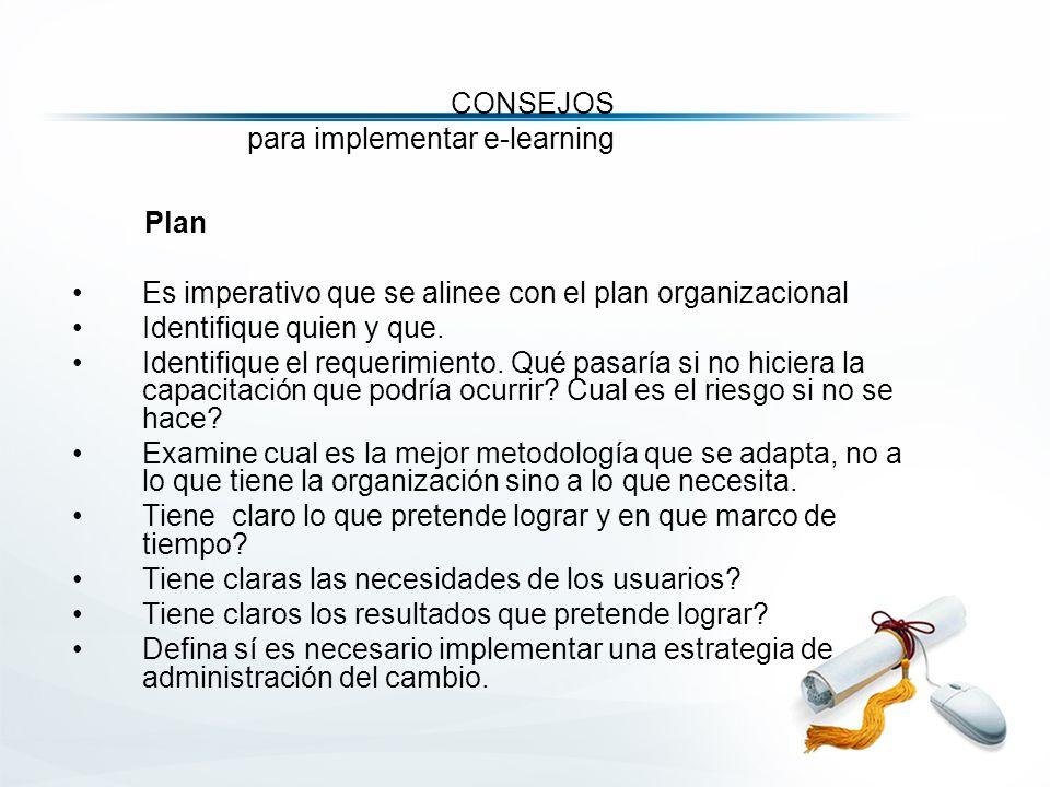 CONSEJOS para implementar e-learning Plan Es imperativo que se alinee con el plan organizacional Identifique quien y que.