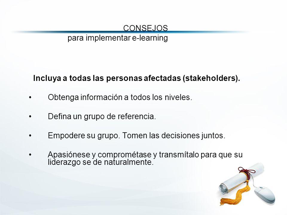 CONSEJOS para implementar e-learning Incluya a todas las personas afectadas (stakeholders).