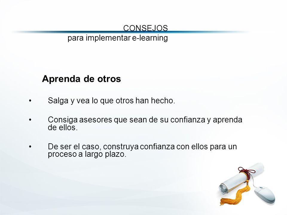 CONSEJOS para implementar e-learning Aprenda de otros Salga y vea lo que otros han hecho.