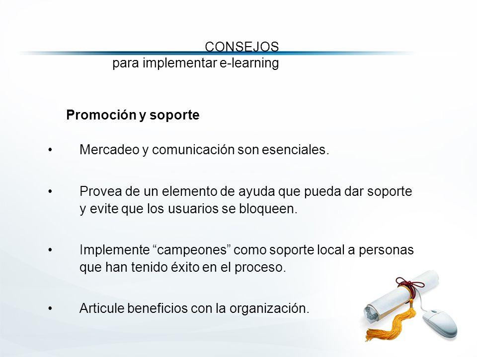 CONSEJOS para implementar e-learning Promoción y soporte Mercadeo y comunicación son esenciales.