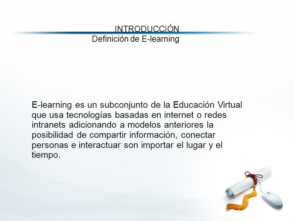 E-learning es un subconjunto de la Educación Virtual que usa tecnologías basadas en internet o redes intranets adicionando a modelos anteriores la posibilidad de compartir información, conectar personas e interactuar son importar el lugar y el tiempo.