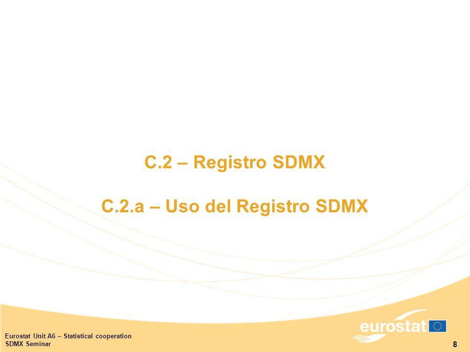 8 Eurostat Unit A6 – Statistical cooperation SDMX Seminar C.2 – Registro SDMX C.2.a – Uso del Registro SDMX