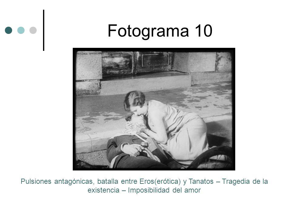 Fotograma 10 Pulsiones antagónicas, batalla entre Eros(erótica) y Tanatos – Tragedia de la existencia – Imposibilidad del amor