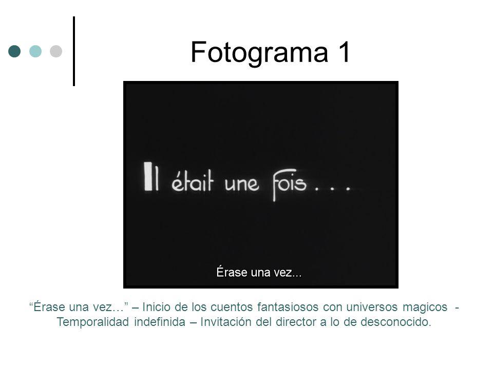 Fotograma 1 Érase una vez… – Inicio de los cuentos fantasiosos con universos magicos - Temporalidad indefinida – Invitación del director a lo de desconocido.
