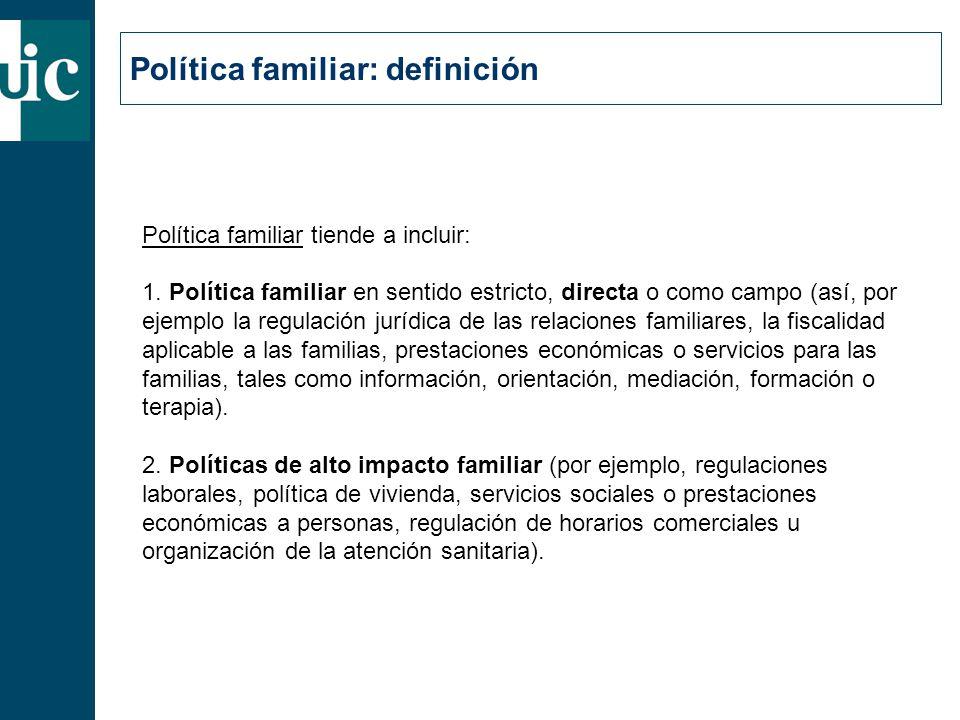 Política familiar: definición Política familiar tiende a incluir: 1.
