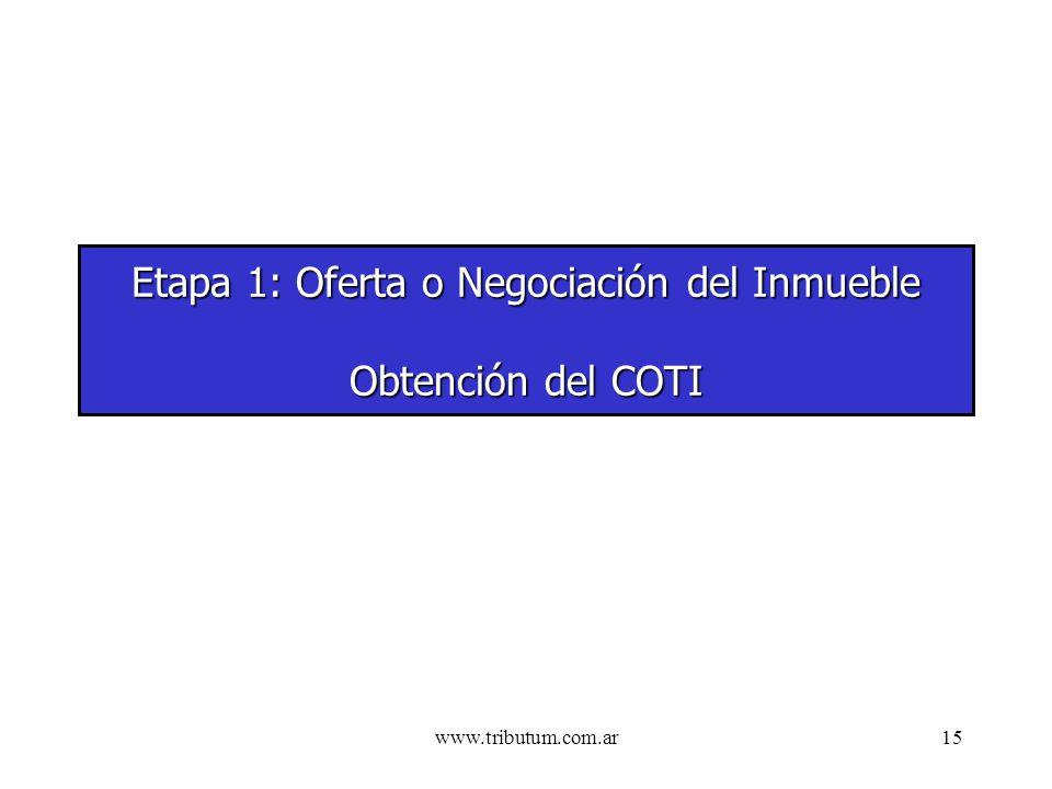 www.tributum.com.ar15 Etapa 1: Oferta o Negociación del Inmueble Obtención del COTI