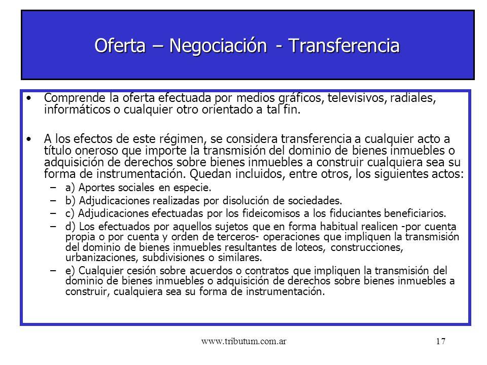 www.tributum.com.ar17 Oferta – Negociación - Transferencia Comprende la oferta efectuada por medios gráficos, televisivos, radiales, informáticos o cualquier otro orientado a tal fin.