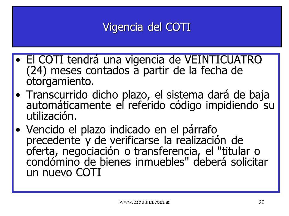 www.tributum.com.ar30 Vigencia del COTI El COTI tendrá una vigencia de VEINTICUATRO (24) meses contados a partir de la fecha de otorgamiento.