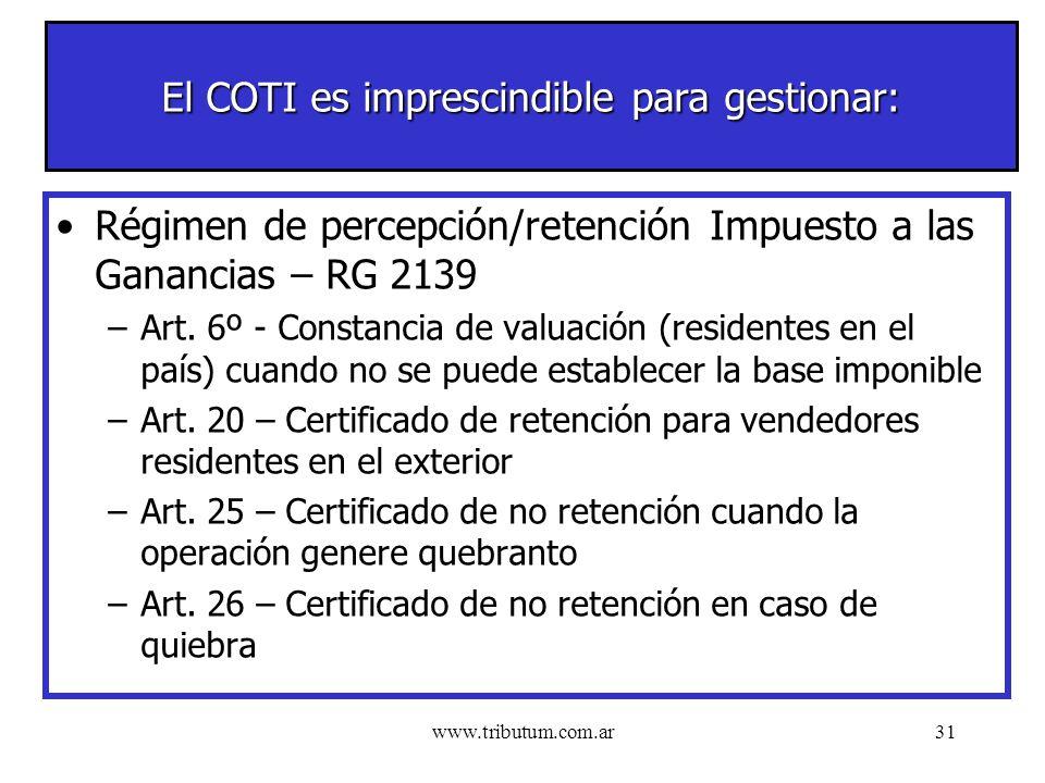 www.tributum.com.ar31 El COTI es imprescindible para gestionar: Régimen de percepción/retención Impuesto a las Ganancias – RG 2139 –Art.