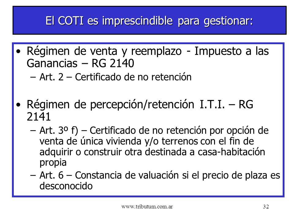 www.tributum.com.ar32 El COTI es imprescindible para gestionar: Régimen de venta y reemplazo - Impuesto a las Ganancias – RG 2140 –Art.