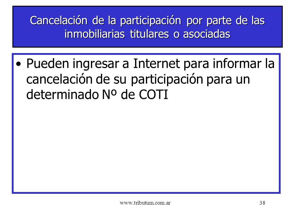 www.tributum.com.ar38 Cancelación de la participación por parte de las inmobiliarias titulares o asociadas Pueden ingresar a Internet para informar la cancelación de su participación para un determinado Nº de COTI