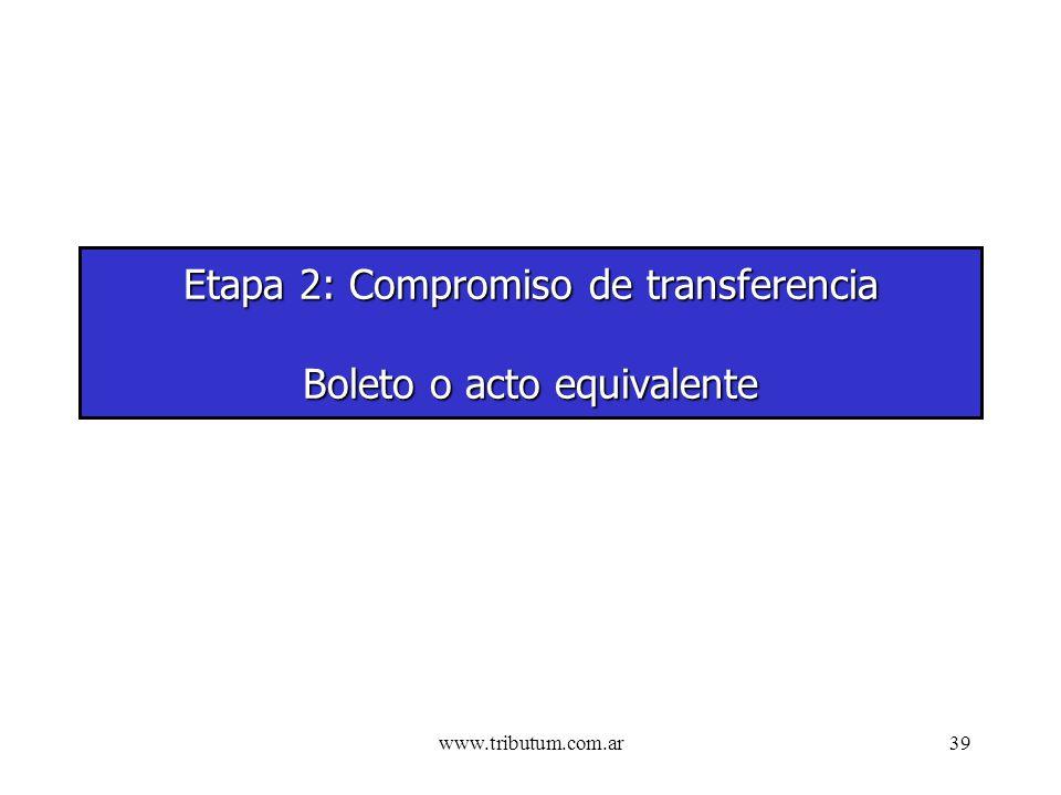 www.tributum.com.ar39 Etapa 2: Compromiso de transferencia Boleto o acto equivalente