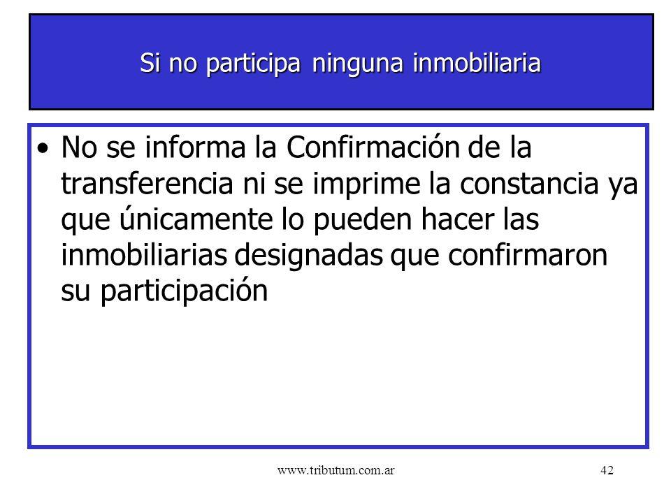 www.tributum.com.ar42 Si no participa ninguna inmobiliaria No se informa la Confirmación de la transferencia ni se imprime la constancia ya que únicamente lo pueden hacer las inmobiliarias designadas que confirmaron su participación