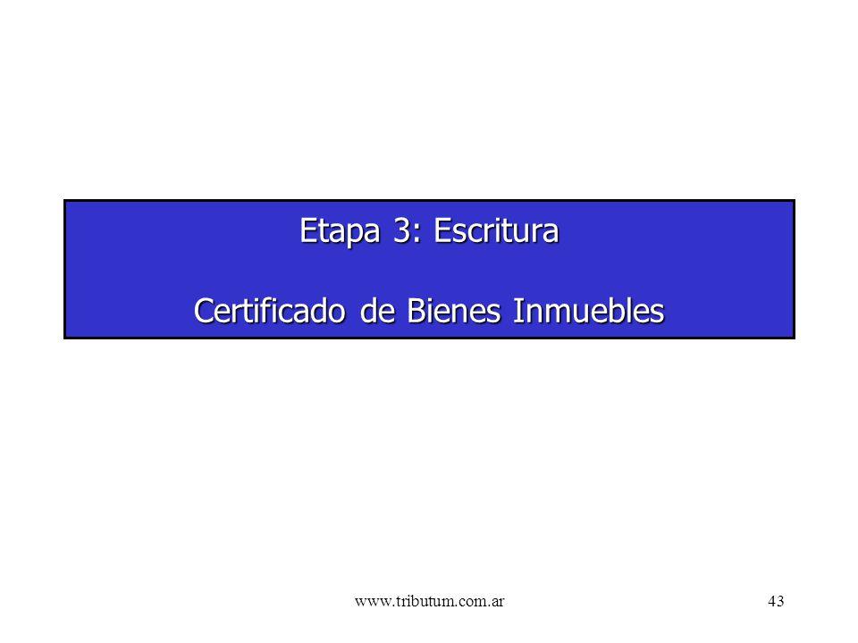 www.tributum.com.ar43 Etapa 3: Escritura Certificado de Bienes Inmuebles
