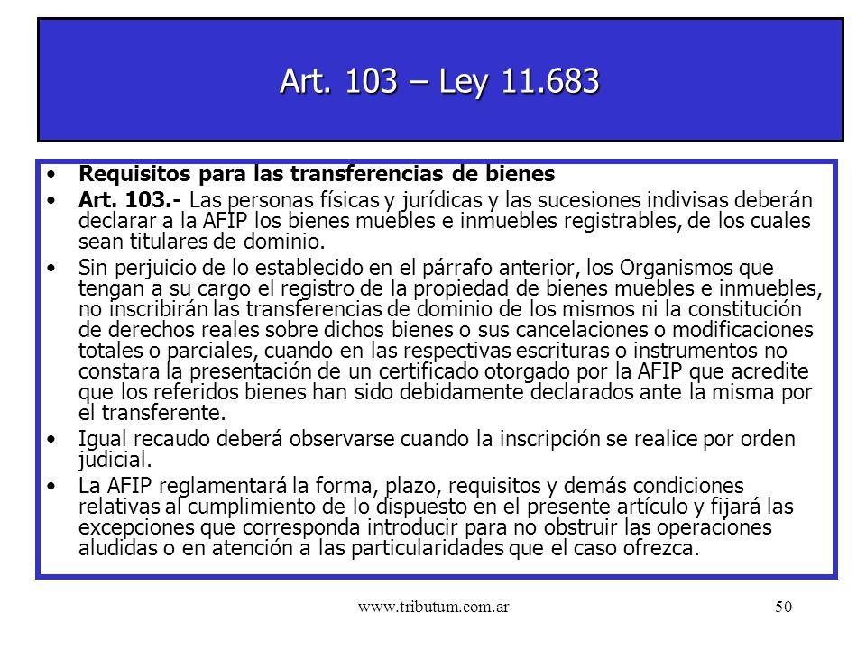 www.tributum.com.ar50 Art. 103 – Ley 11.683 Requisitos para las transferencias de bienes Art.