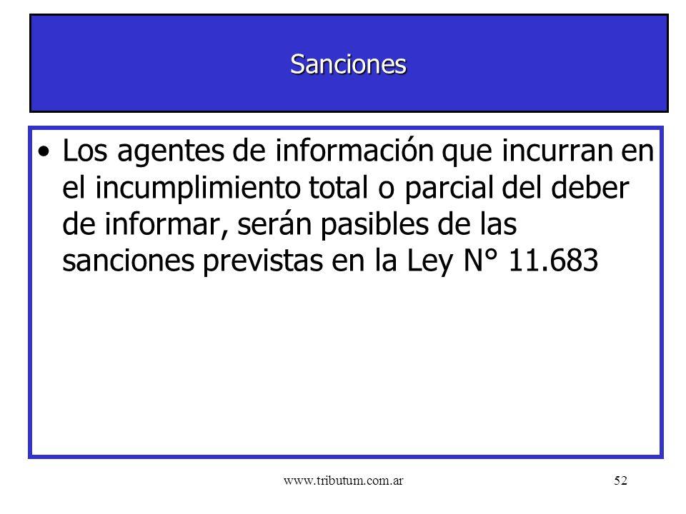 www.tributum.com.ar52 Sanciones Los agentes de información que incurran en el incumplimiento total o parcial del deber de informar, serán pasibles de las sanciones previstas en la Ley N° 11.683