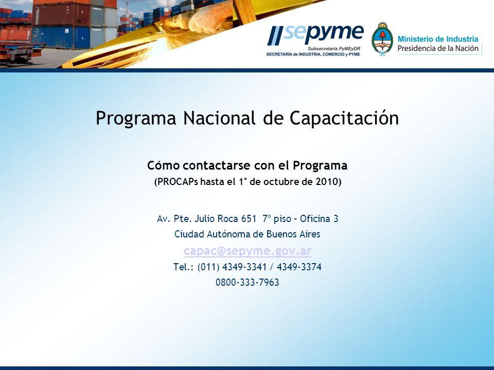 Programa Nacional de Capacitación Cómo contactarse con el Programa (PROCAPs hasta el 1° de octubre de 2010) Av.