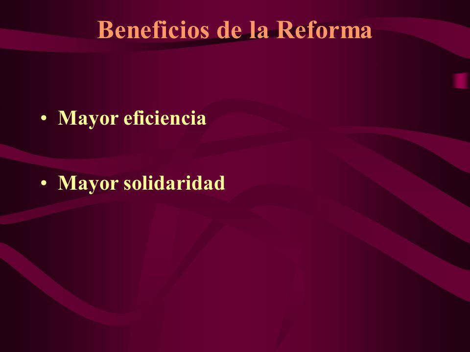 Beneficios de la Reforma Mayor eficiencia Mayor solidaridad