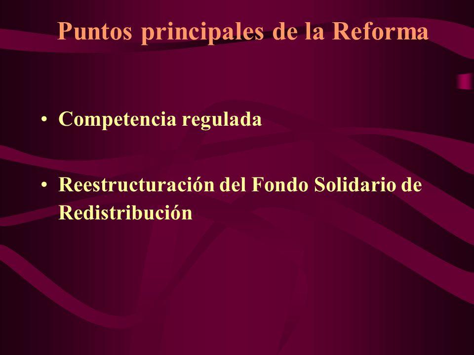 Puntos principales de la Reforma Competencia regulada Reestructuración del Fondo Solidario de Redistribución