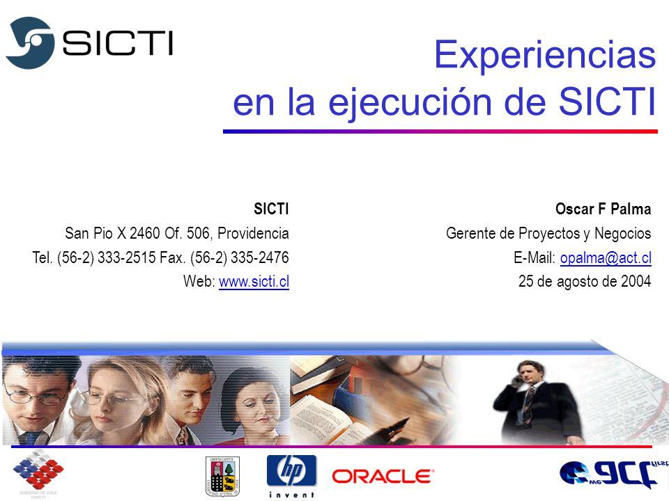 Experiencias en la ejecución de SICTI Oscar F Palma Gerente de Proyectos y Negocios E-Mail: opalma@act.clopalma@act.cl 25 de agosto de 2004 SICTI San Pio X 2460 Of.