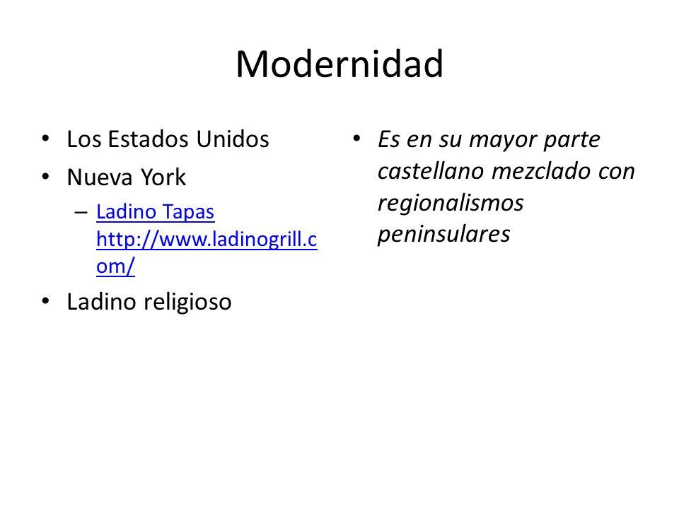 Modernidad Los Estados Unidos Nueva York – Ladino Tapas http://www.ladinogrill.c om/ Ladino Tapas http://www.ladinogrill.c om/ Ladino religioso Es en su mayor parte castellano mezclado con regionalismos peninsulares
