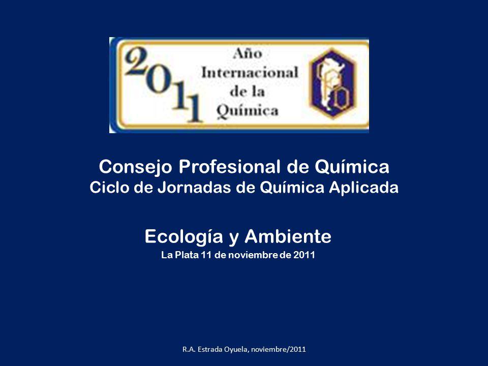 Consejo Profesional de Química Ciclo de Jornadas de Química Aplicada Ecología y Ambiente La Plata 11 de noviembre de 2011 R.A.