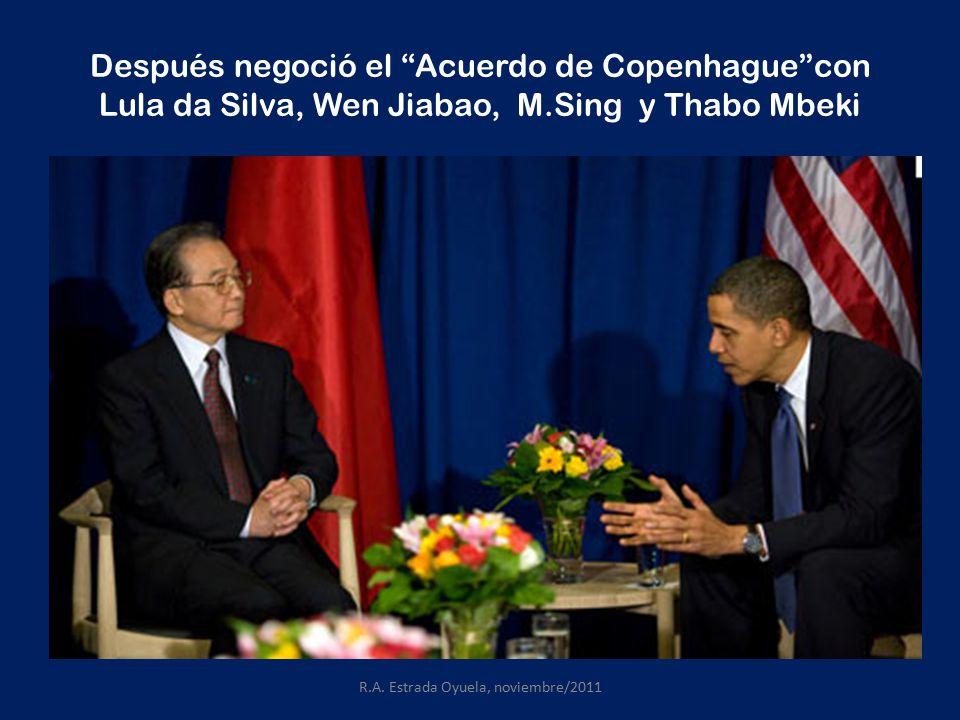 Después negoció el Acuerdo de Copenhague con Lula da Silva, Wen Jiabao, M.Sing y Thabo Mbeki R.A.