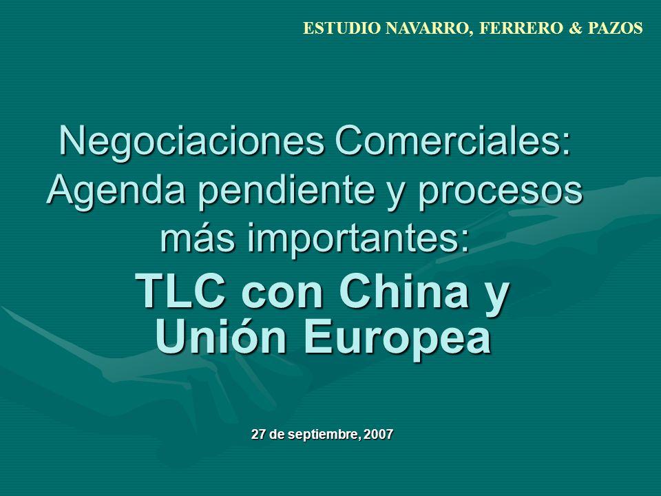 Negociaciones Comerciales: Agenda pendiente y procesos más importantes: TLC con China y Unión Europea 27 de septiembre, 2007 ESTUDIO NAVARRO, FERRERO & PAZOS