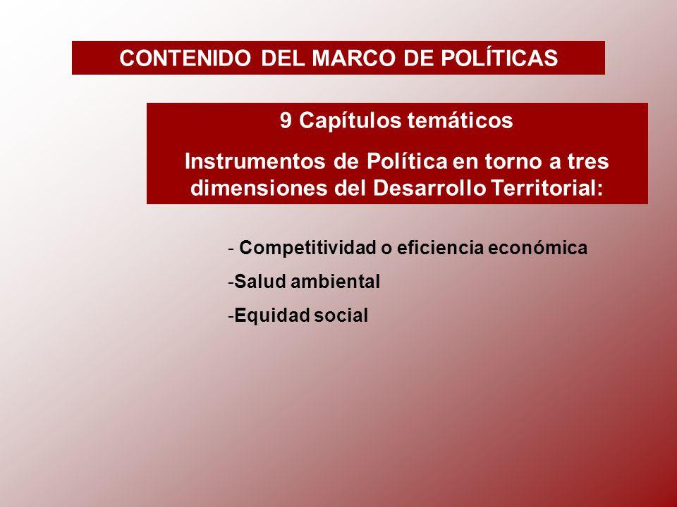 CONTENIDO DEL MARCO DE POLÍTICAS 9 Capítulos temáticos Instrumentos de Política en torno a tres dimensiones del Desarrollo Territorial: - Competitividad o eficiencia económica -S-Salud ambiental -E-Equidad social