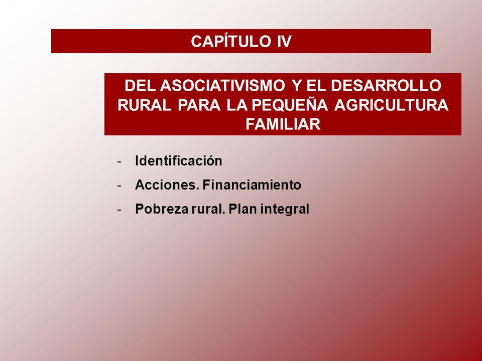 CAPÍTULO IV DEL ASOCIATIVISMO Y EL DESARROLLO RURAL PARA LA PEQUEÑA AGRICULTURA FAMILIAR -I-Identificación -A-Acciones.