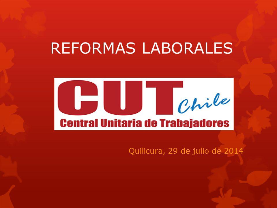 REFORMAS LABORALES Quilicura, 29 de julio de 2014