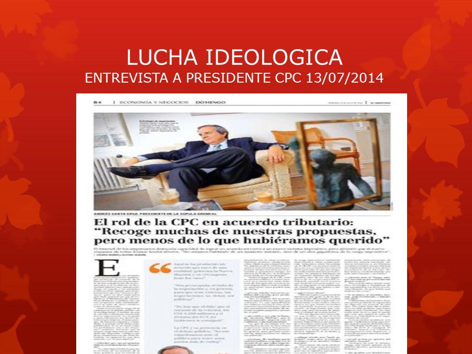 LUCHA IDEOLOGICA ENTREVISTA A PRESIDENTE CPC 13/07/2014